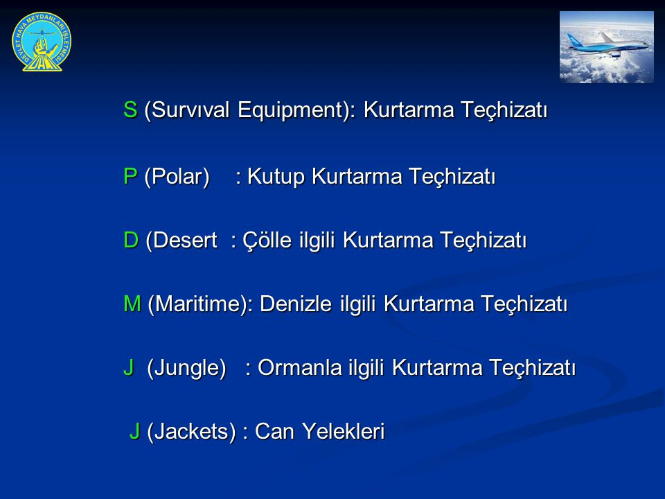 S (Survıval Equipment): Kurtarma Teçhizatı