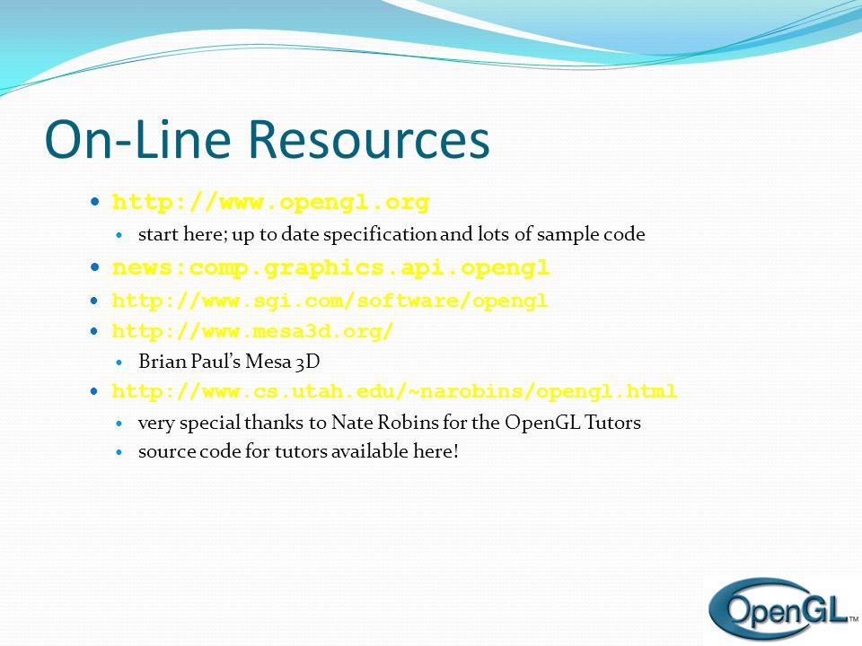 On-Line Resources http://www.opengl.org news:comp.graphics.api.opengl