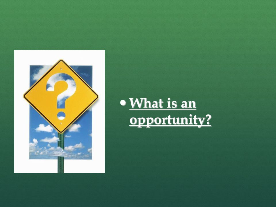 What is an opportunity