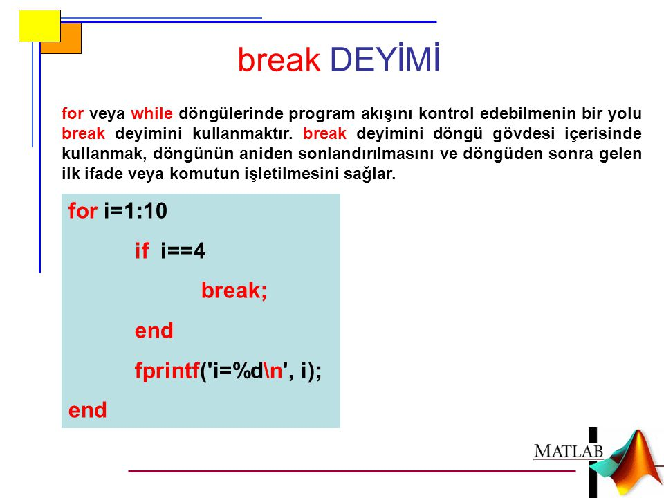 break DEYİMİ for i=1:10 if i==4 break; end fprintf( i=%d\n , i);