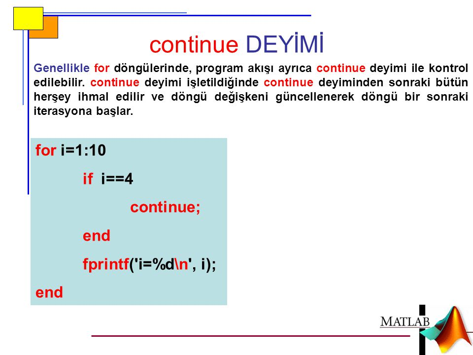 continue DEYİMİ for i=1:10 if i==4 continue; end fprintf( i=%d\n , i);