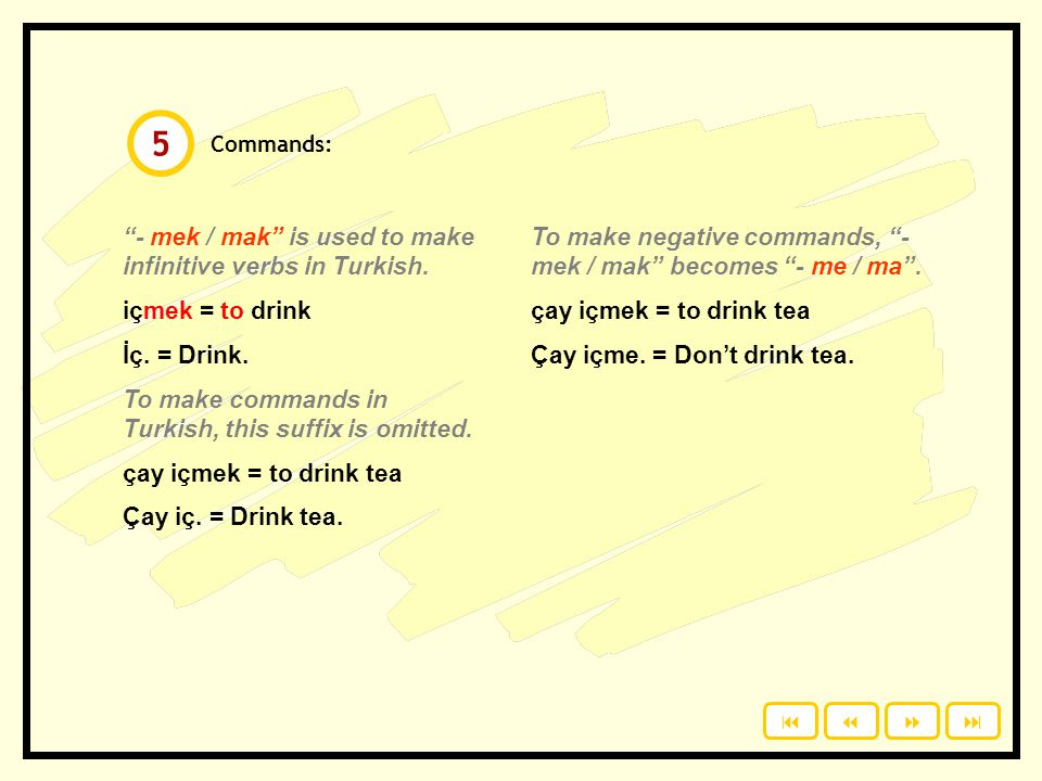 5 - mek / mak is used to make infinitive verbs in Turkish.