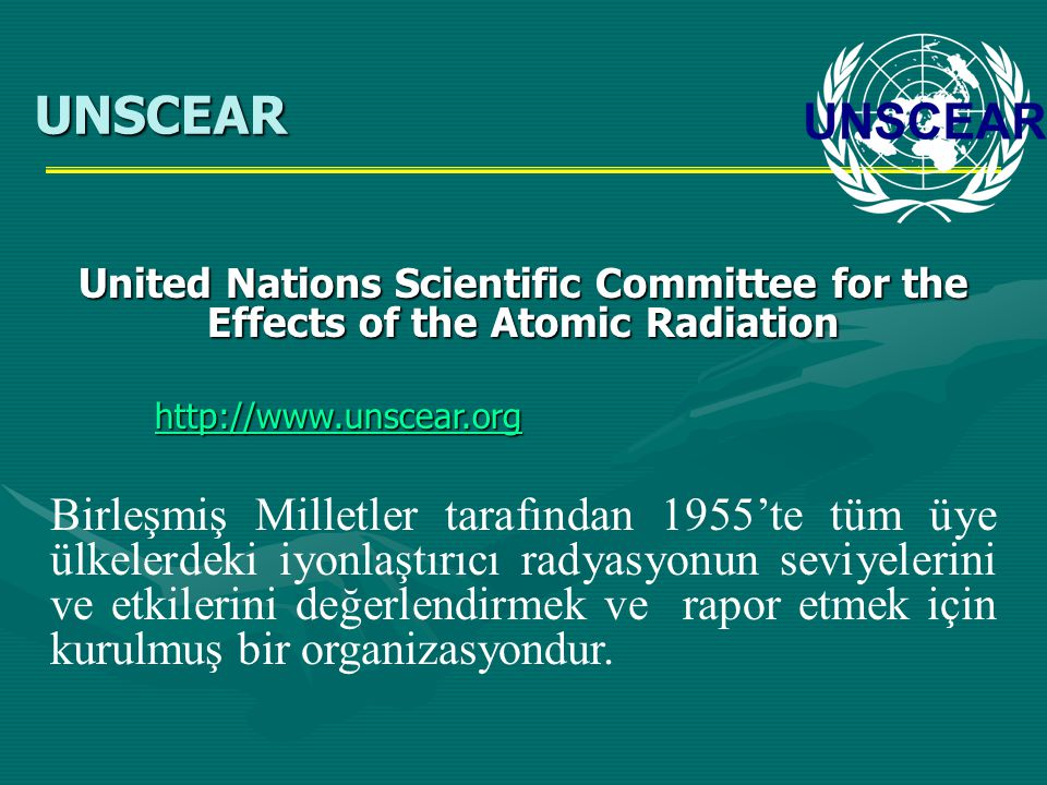 UNSCEAR United Nations Scientific Committee for the Effects of the Atomic Radiation. http://www.unscear.org.
