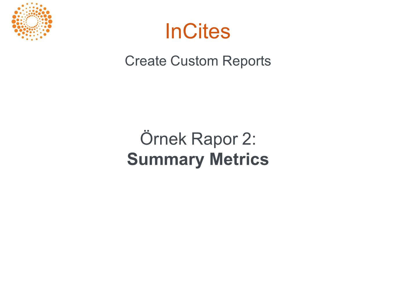 InCites Create Custom Reports Örnek Rapor 2: Summary Metrics