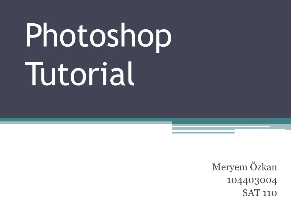 Photoshop Tutorial Meryem Özkan 104403004 SAT 110
