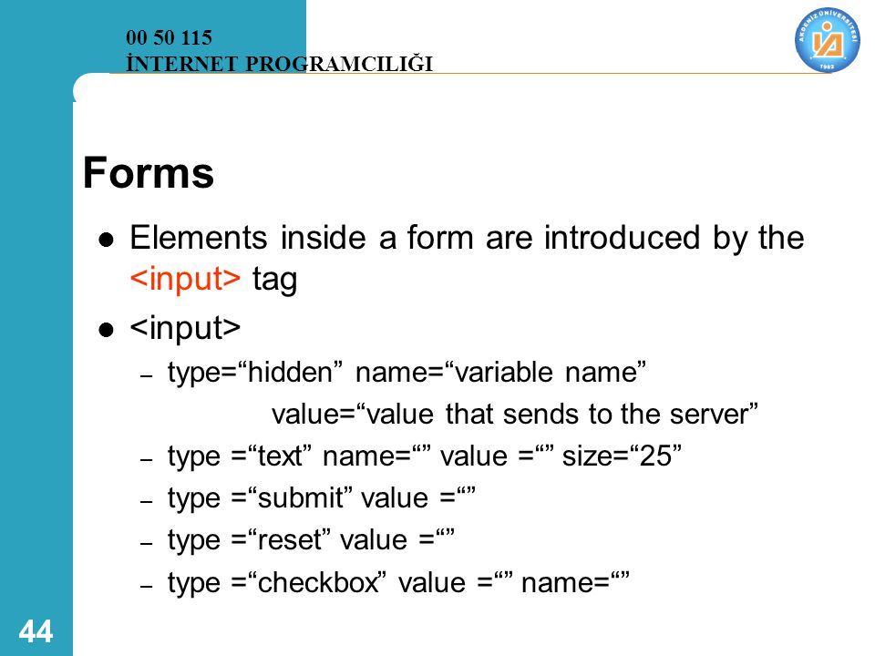 Forms Elements inside a form are introduced by the <input> tag