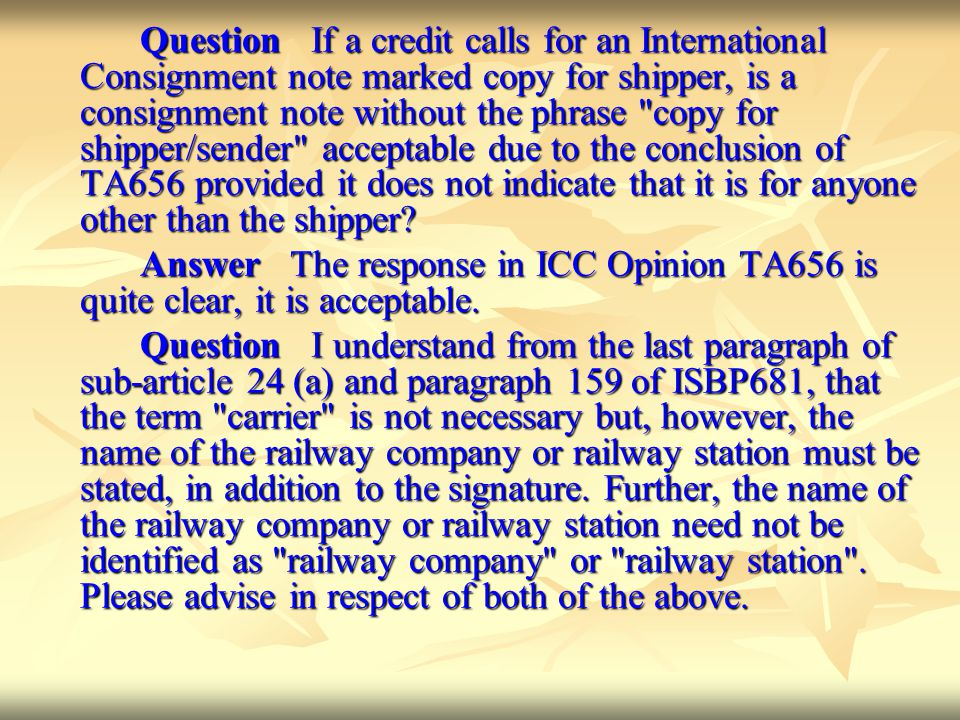 Question If a credit calls for an International Consignment note marked copy for shipper, is a consignment note without the phrase copy for shipper/sender acceptable due to the conclusion of TA656 provided it does not indicate that it is for anyone other than the shipper