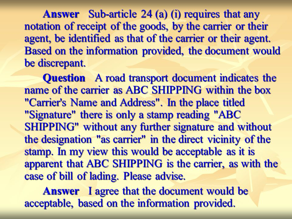 Answer Sub-article 24 (a) (i) requires that any notation of receipt of the goods, by the carrier or their agent, be identified as that of the carrier or their agent. Based on the information provided, the document would be discrepant.