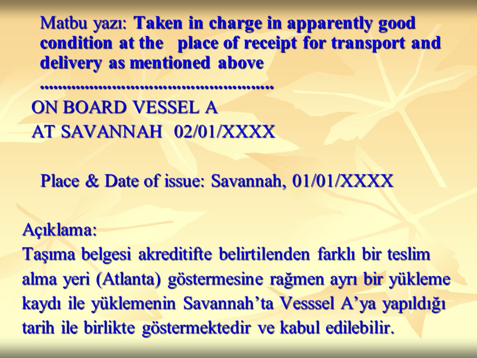 Matbu yazı: Taken in charge in apparently good condition at the place of receipt for transport and delivery as mentioned above ...................................................