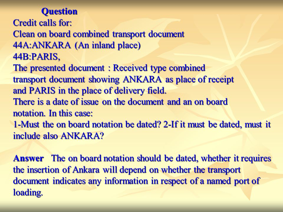Question Credit calls for: Clean on board combined transport document. 44A:ANKARA (An inland place)