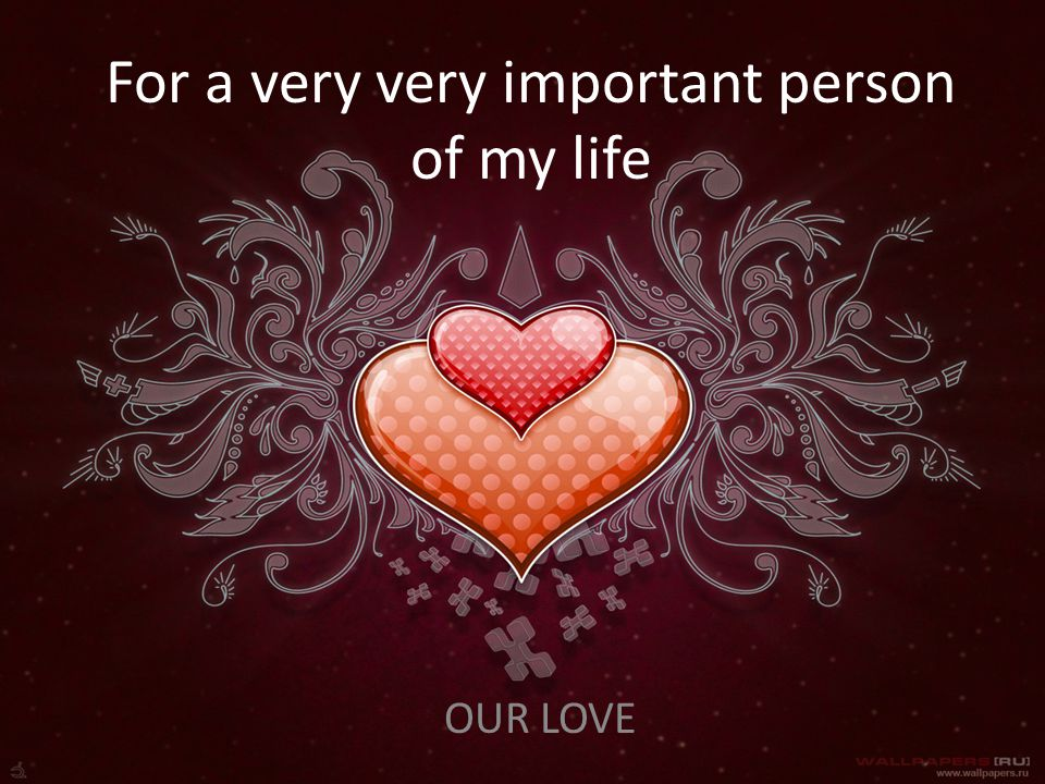 For a very very important person of my life