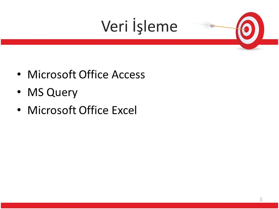 Veri İşleme Microsoft Office Access MS Query Microsoft Office Excel