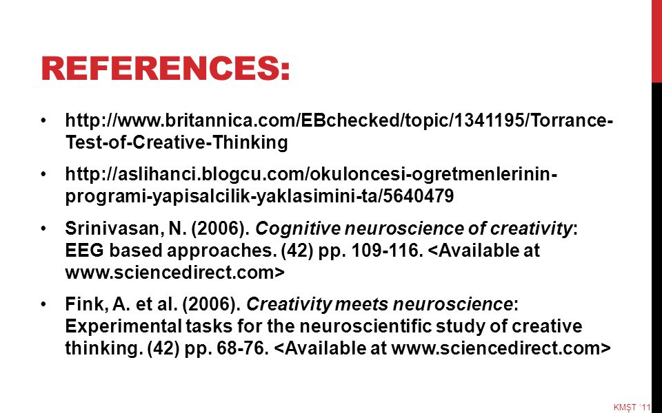 REFERENCES: http://www.britannica.com/EBchecked/topic/1341195/Torrance- Test-of-Creative-Thinking.
