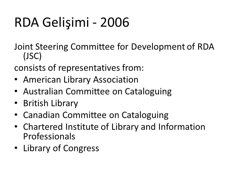RDA Gelişimi - 2006 Joint Steering Committee for Development of RDA (JSC) consists of representatives from: