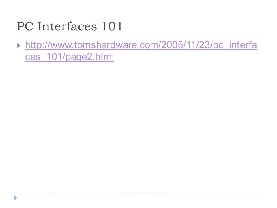 PC Interfaces 101 http://www.tomshardware.com/2005/11/23/pc_interfa ces_101/page2.html