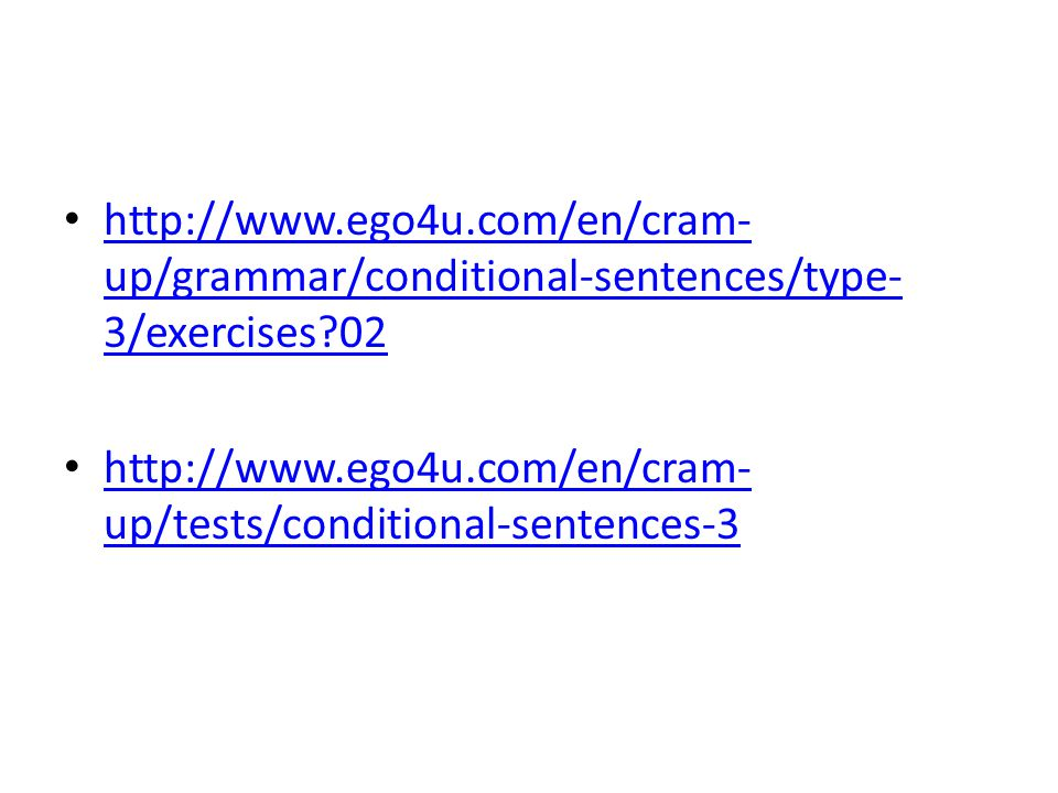http://www.ego4u.com/en/cram-up/grammar/conditional-sentences/type-3/exercises 02 http://www.ego4u.com/en/cram-up/tests/conditional-sentences-3.