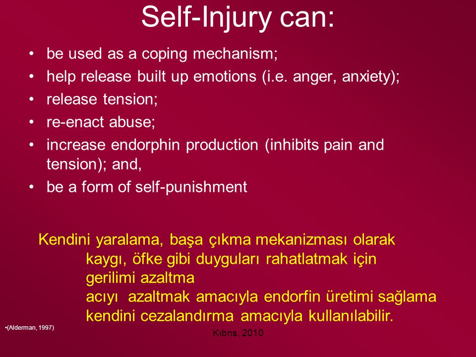 Self-Injury can: be used as a coping mechanism;