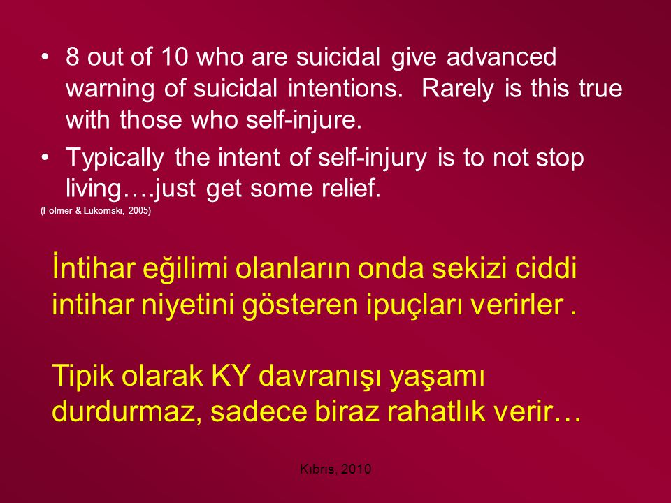 8 out of 10 who are suicidal give advanced warning of suicidal intentions. Rarely is this true with those who self-injure.