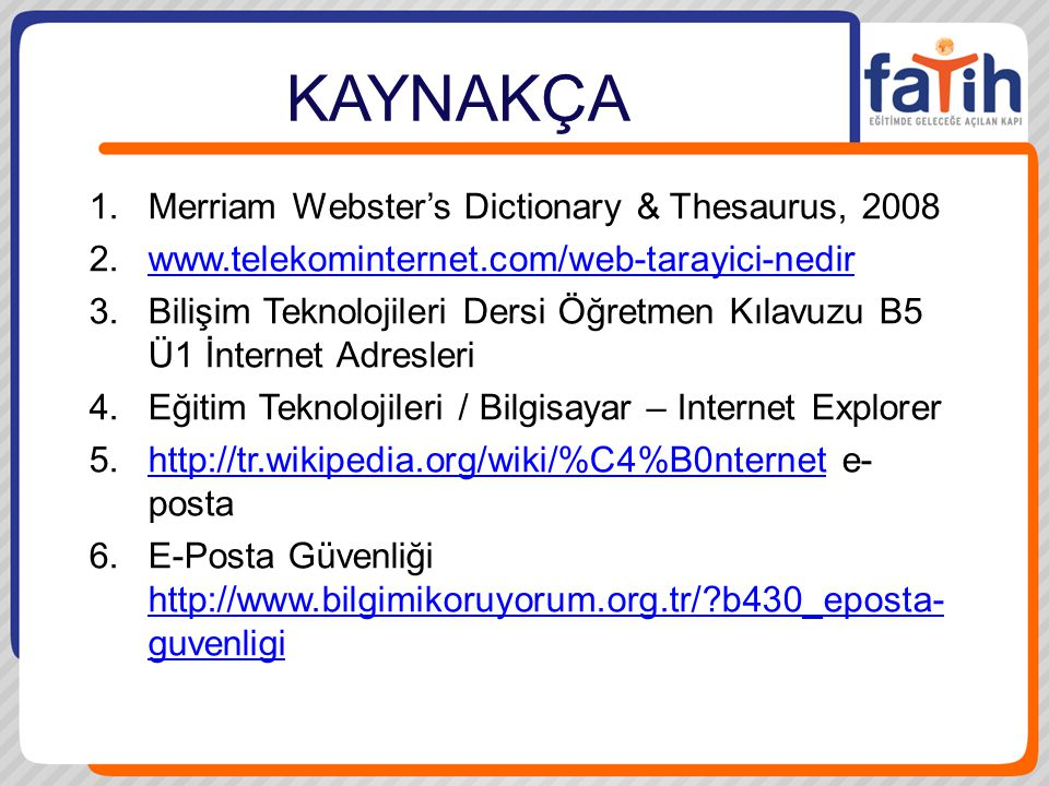 KAYNAKÇA Merriam Webster's Dictionary & Thesaurus, 2008