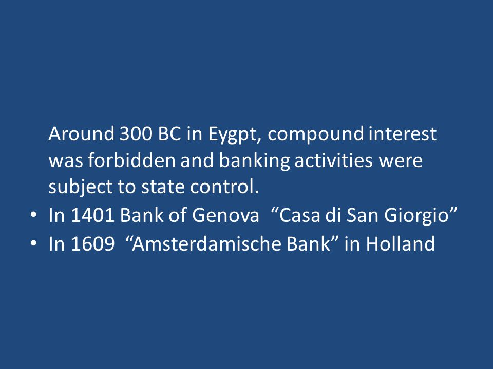 Around 300 BC in Eygpt, compound interest was forbidden and banking activities were subject to state control.