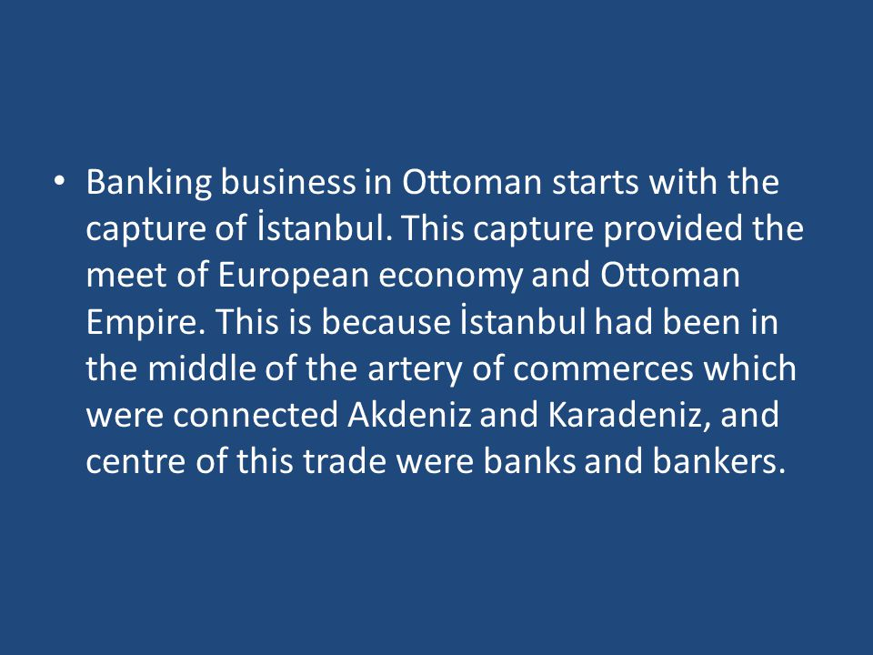 Banking business in Ottoman starts with the capture of İstanbul