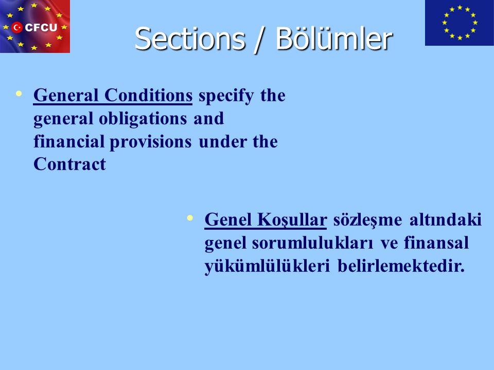Sections / Bölümler General Conditions specify the general obligations and financial provisions under the Contract.