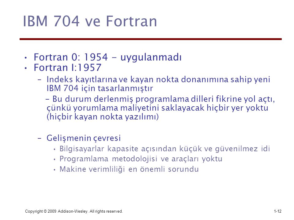 IBM 704 ve Fortran Fortran 0: 1954 - uygulanmadı Fortran I:1957