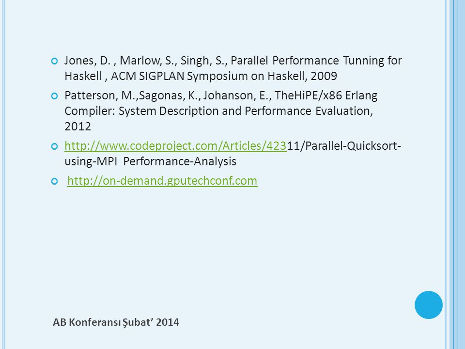 Jones, D. , Marlow, S., Singh, S., Parallel Performance Tunning for Haskell , ACM SIGPLAN Symposium on Haskell, 2009