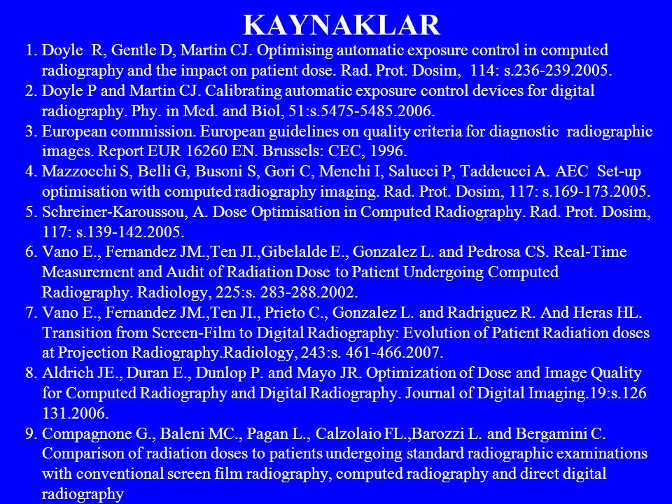 KAYNAKLAR 1. Doyle R, Gentle D, Martin CJ. Optimising automatic exposure control in computed.
