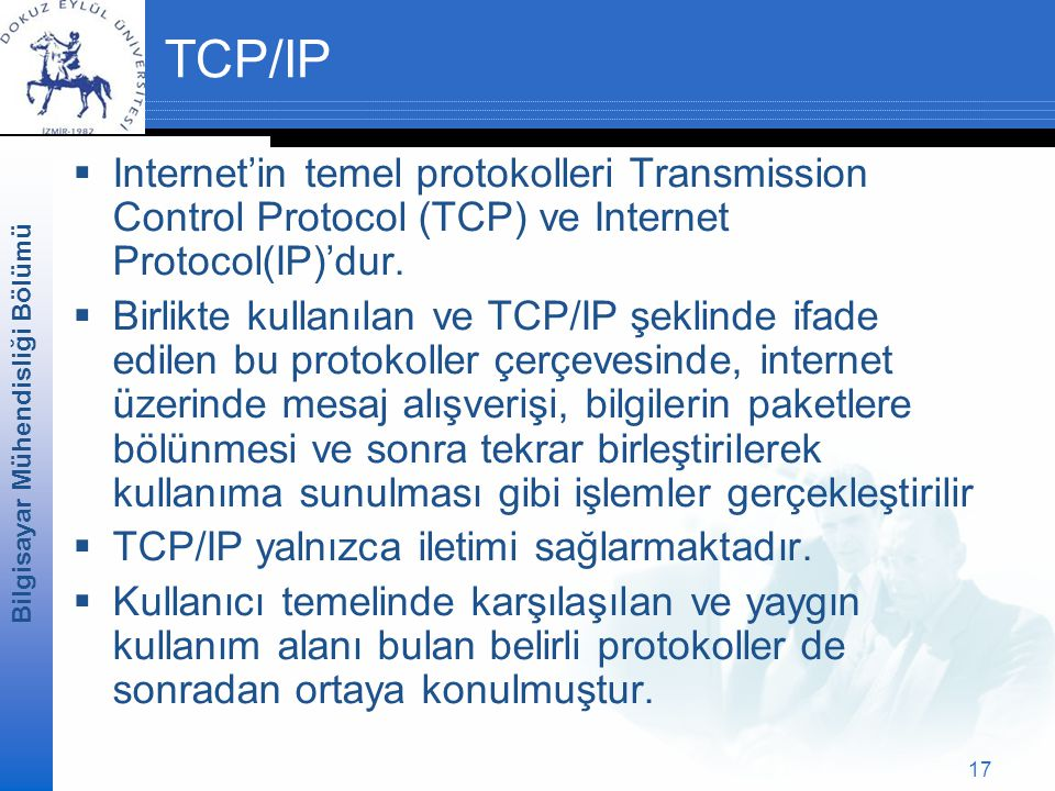 TCP/IP Internet'in temel protokolleri Transmission Control Protocol (TCP) ve Internet Protocol(IP)'dur.