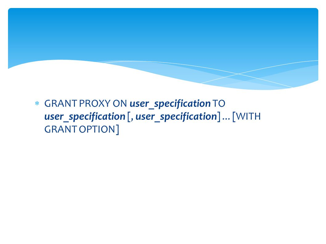 GRANT PROXY ON user_specification TO user_specification [, user_specification] ...