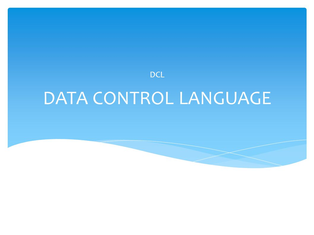DCL DATA CONTROL LANGUAGE