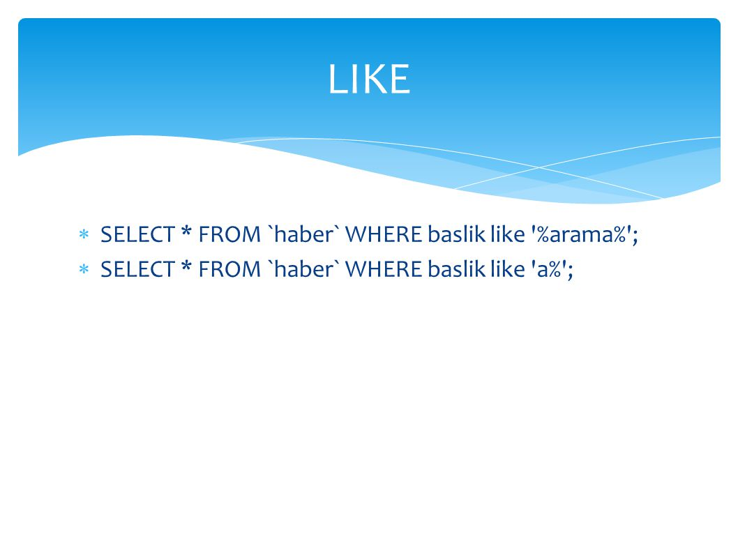 LIKE SELECT * FROM `haber` WHERE baslik like %arama% ;