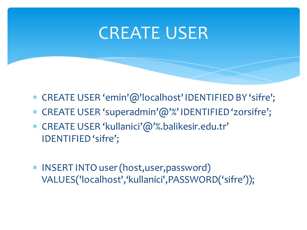 CREATE USER CREATE USER localhost IDENTIFIED BY 'sifre ;