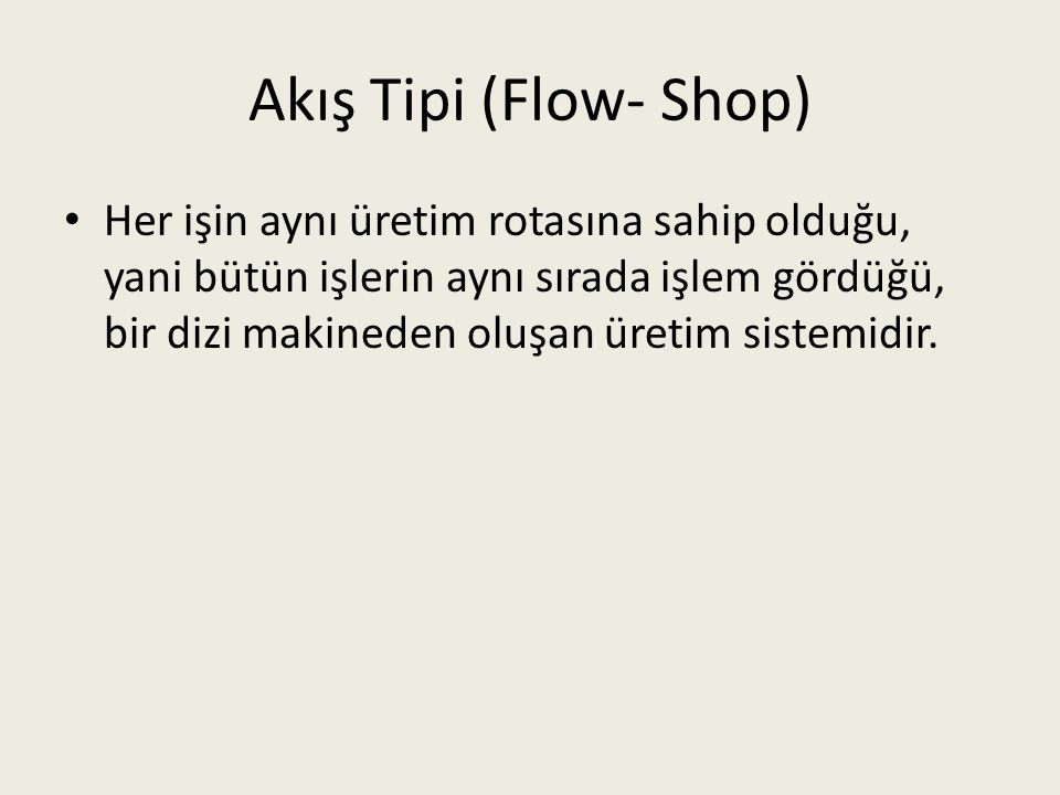 Akış Tipi (Flow- Shop)