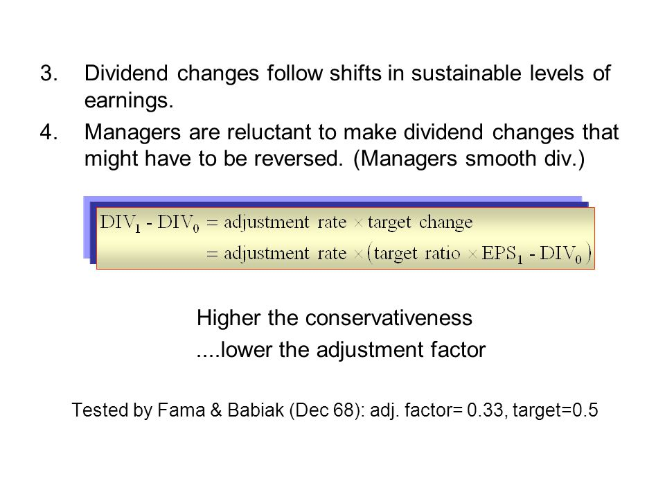3. Dividend changes follow shifts in sustainable levels of earnings.