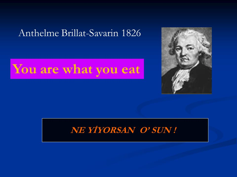 You are what you eat Anthelme Brillat-Savarin 1826