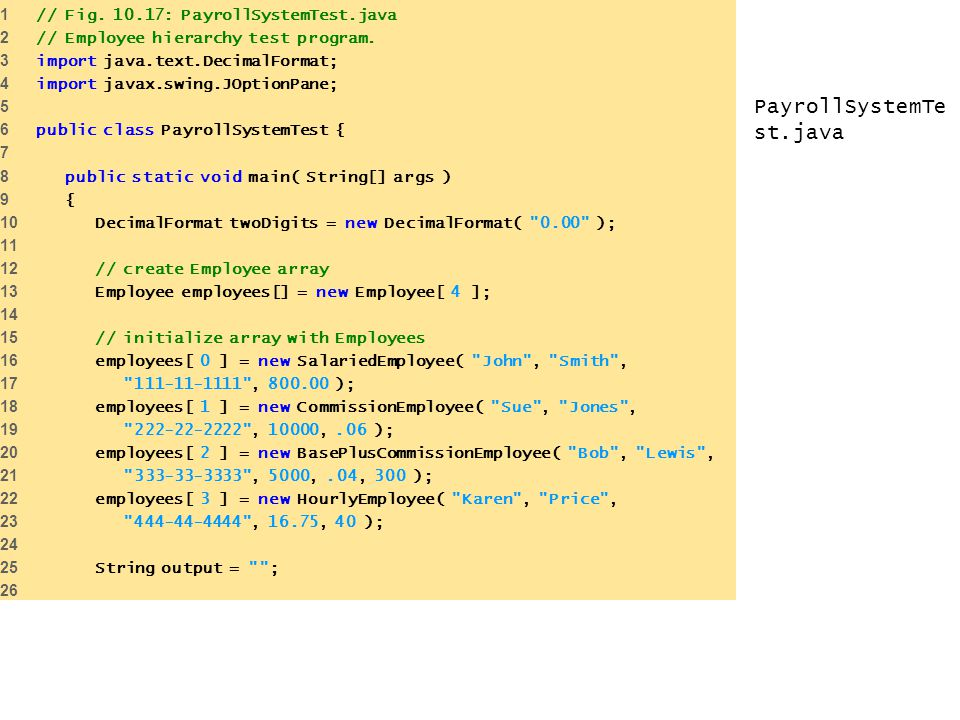 PayrollSystemTest.java 1 // Fig. 10.17: PayrollSystemTest.java