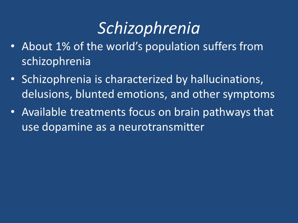 Schizophrenia About 1% of the world's population suffers from schizophrenia.