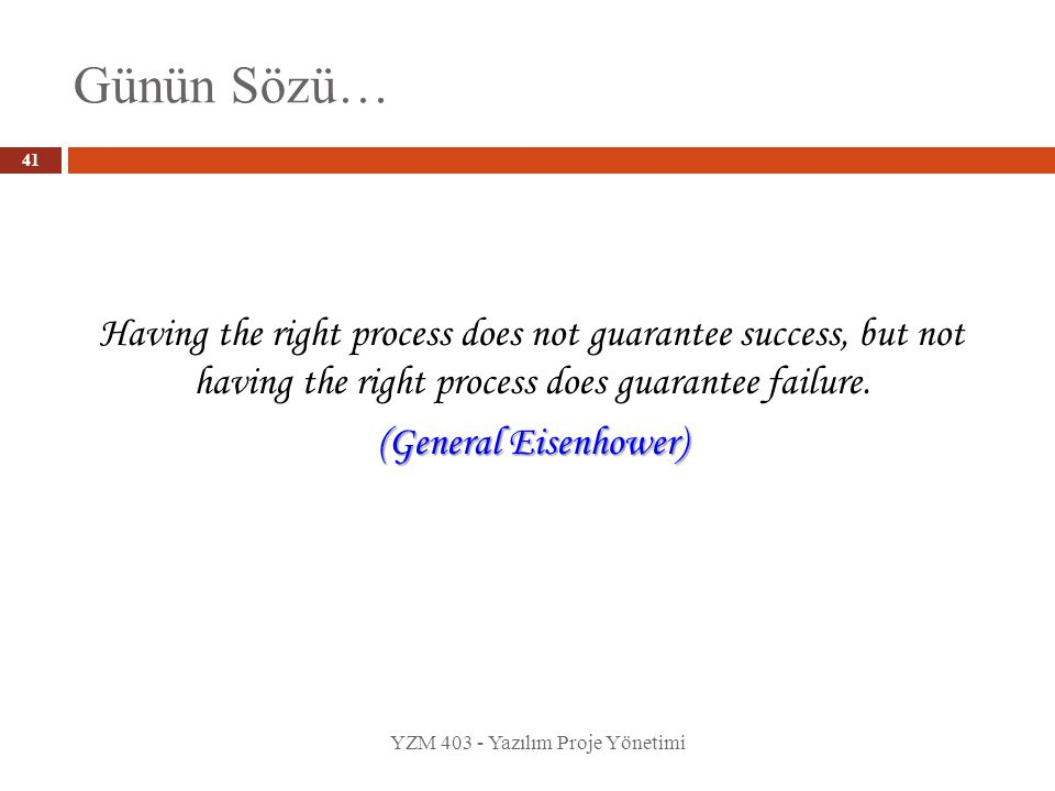 Günün Sözü… Having the right process does not guarantee success, but not having the right process does guarantee failure.