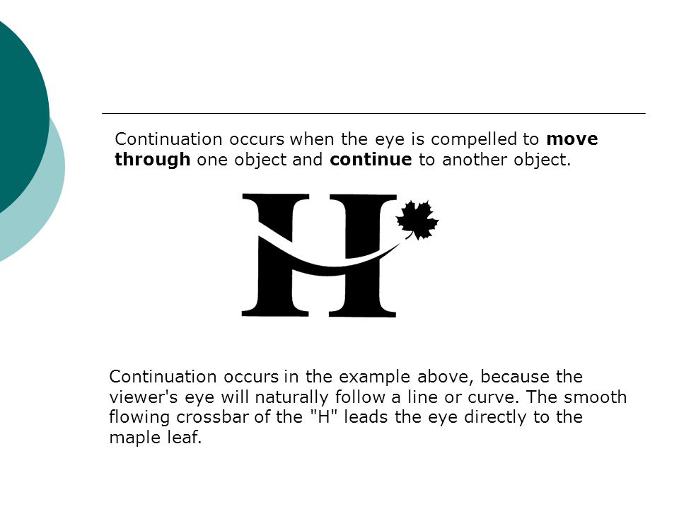 Continuation occurs when the eye is compelled to move through one object and continue to another object.