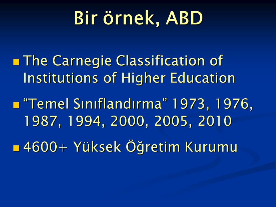 Bir örnek, ABD The Carnegie Classification of Institutions of Higher Education. Temel Sınıflandırma 1973, 1976, 1987, 1994, 2000, 2005, 2010.