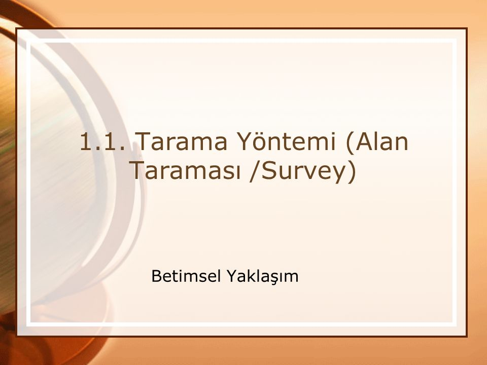 1.1. Tarama Yöntemi (Alan Taraması /Survey)