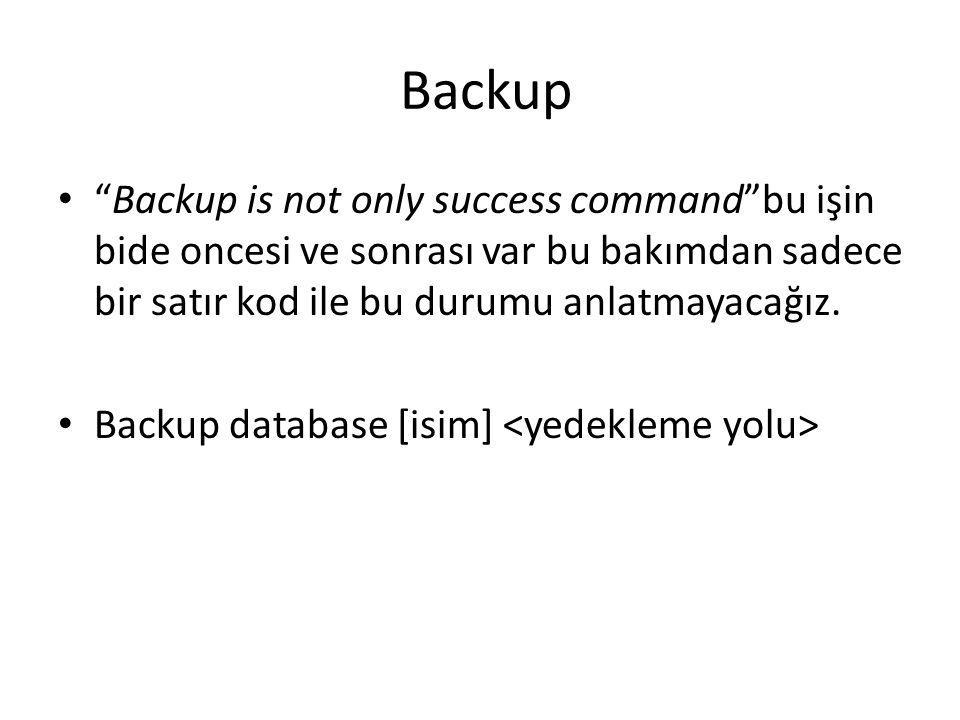 Backup Backup is not only success command bu işin bide oncesi ve sonrası var bu bakımdan sadece bir satır kod ile bu durumu anlatmayacağız.