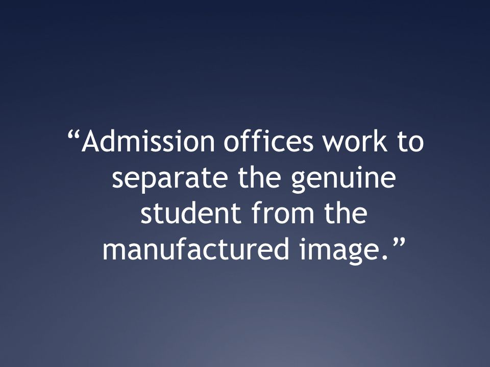 Admission offices work to separate the genuine student from the manufactured image.