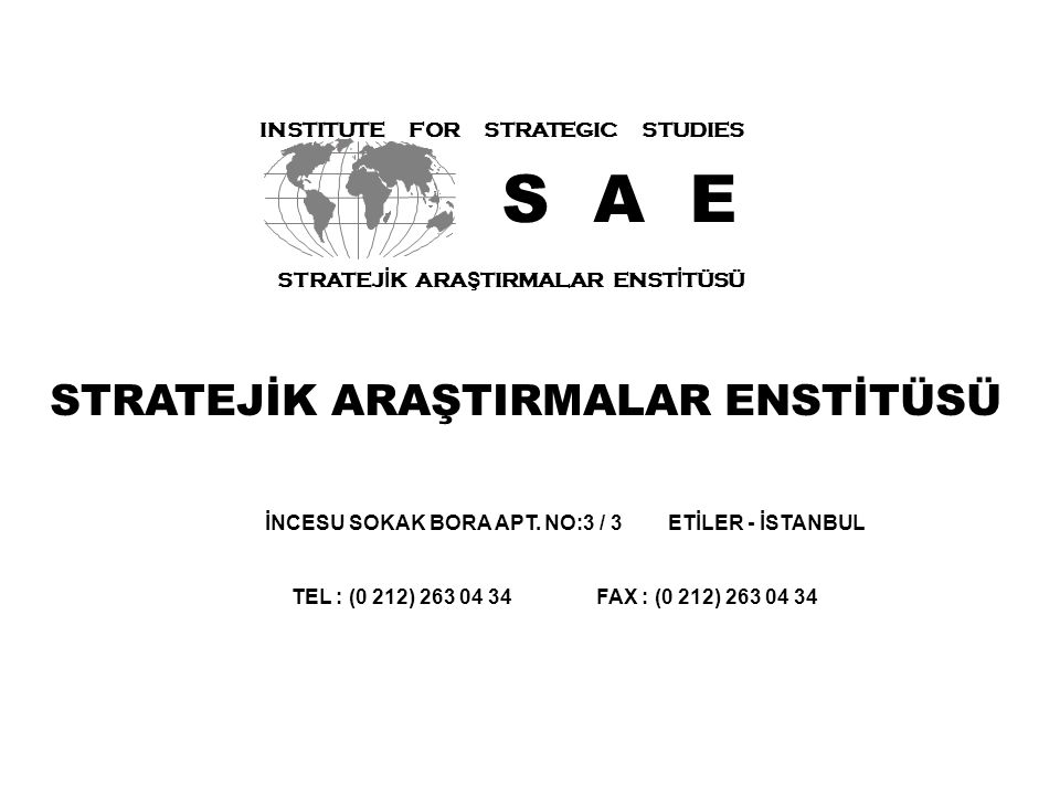 S A E STRATEJİK ARAŞTIRMALAR ENSTİTÜSÜ INSTITUTE FOR STRATEGIC STUDIES