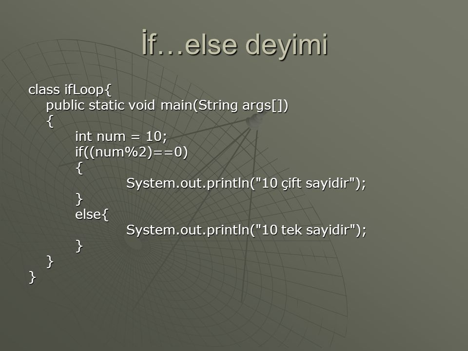 İf…else deyimi class ifLoop{ public static void main(String args[]) {