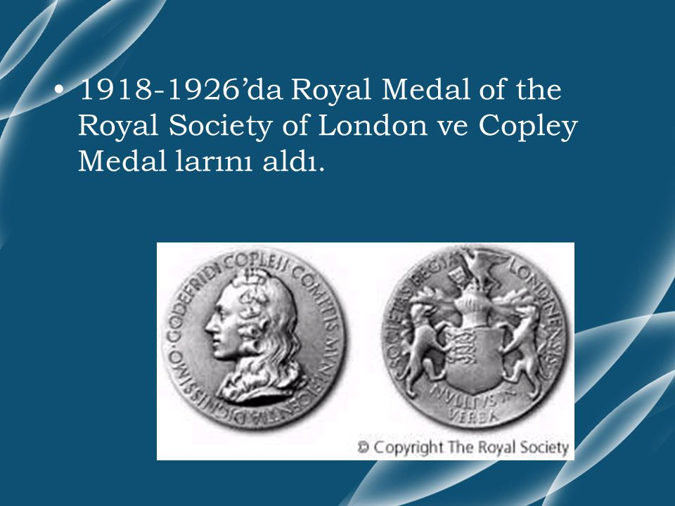 1918-1926'da Royal Medal of the Royal Society of London ve Copley Medal larını aldı.