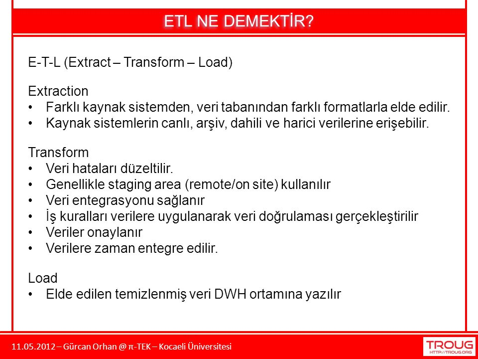 ETL NE DEMEKTİR E-T-L (Extract – Transform – Load) Extraction
