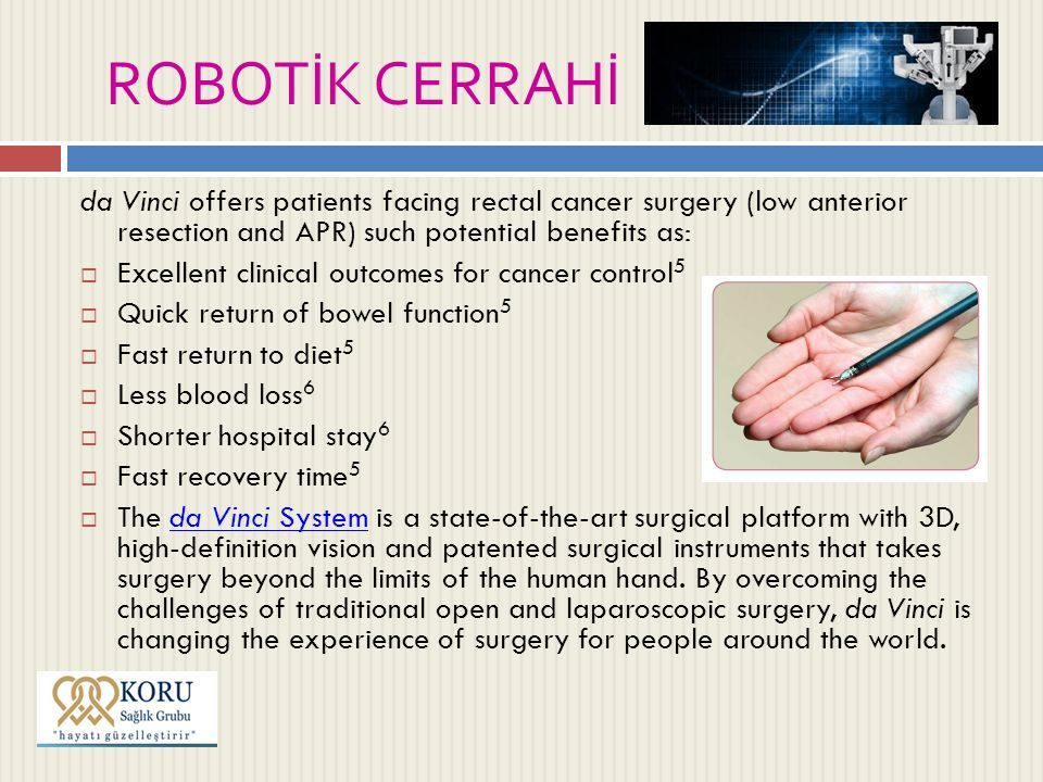 ROBOTİK CERRAHİ da Vinci offers patients facing rectal cancer surgery (low anterior resection and APR) such potential benefits as: